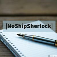|NoShipSherlock|